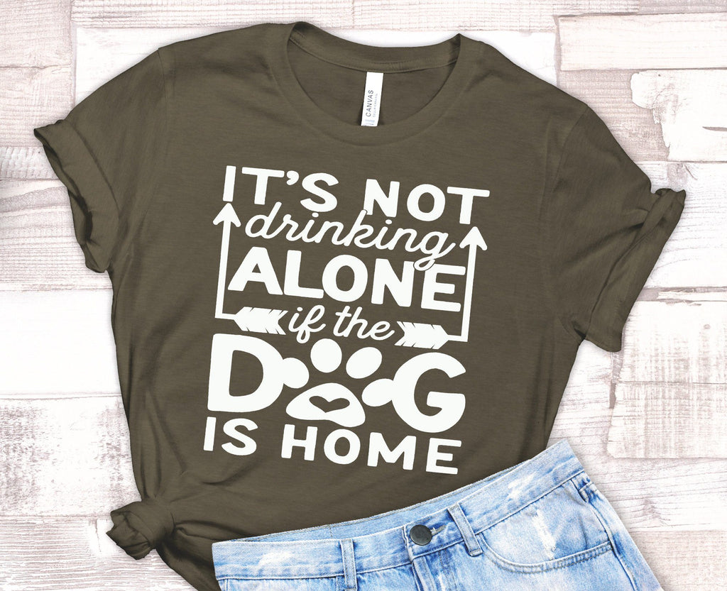 FUN IT'S NOT DRINKING IF THE DOG IS HOME UNISEX TEES - UP TO 4XL - 3 BEAUTIFUL COLORS