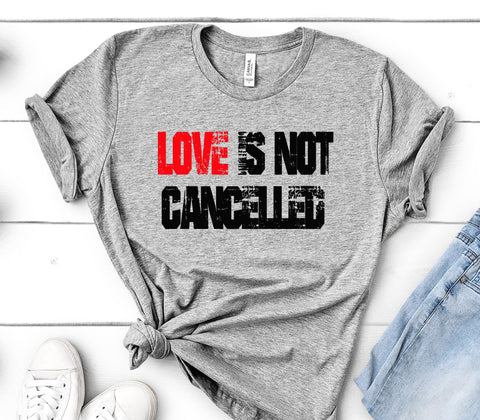 LOVE IS NOT CANCELLED BELLA CANVAS SHIRT - SIZES TO 3XL