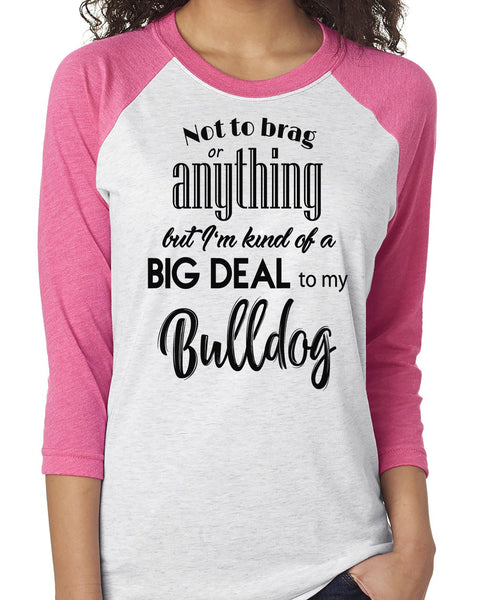 NOT TO BRAG BULLDOG RAGLAN TEE - UP TO 3XL - 3 COLORS