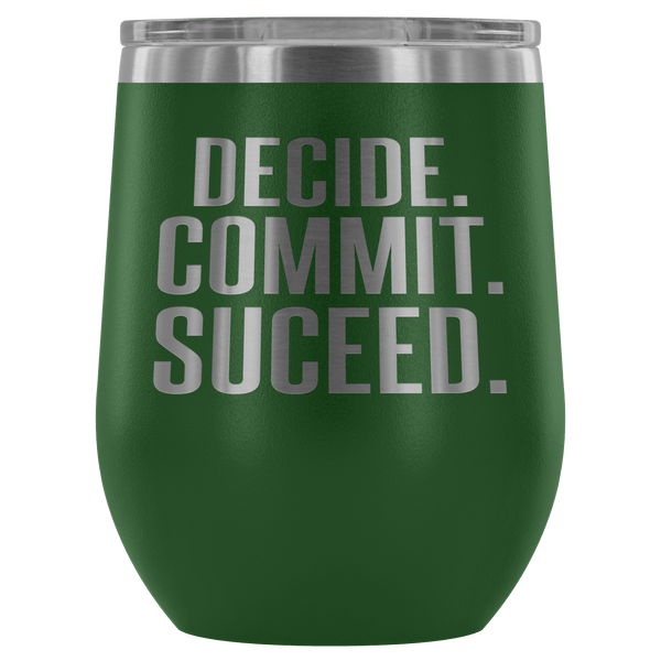 DECIDE COMMIT SUCCEED WINE TUMBLER - 12 COLORS TO CHOOSE FROM