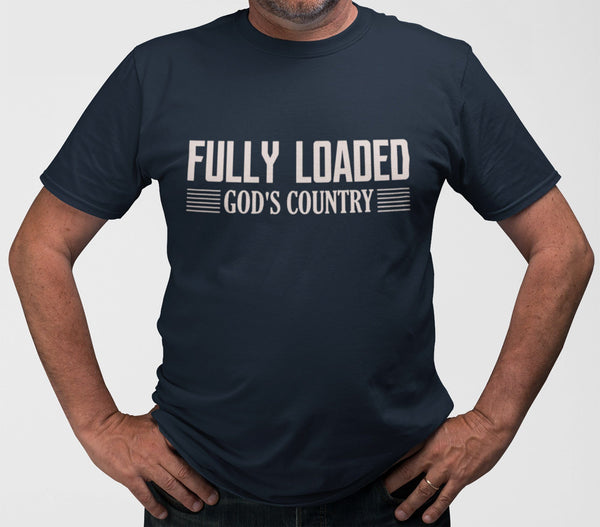 FULLY LOADED GOD'S COUNTRY UNISEX T-SHIRTS - UP TO 4XL - 4 COLORS
