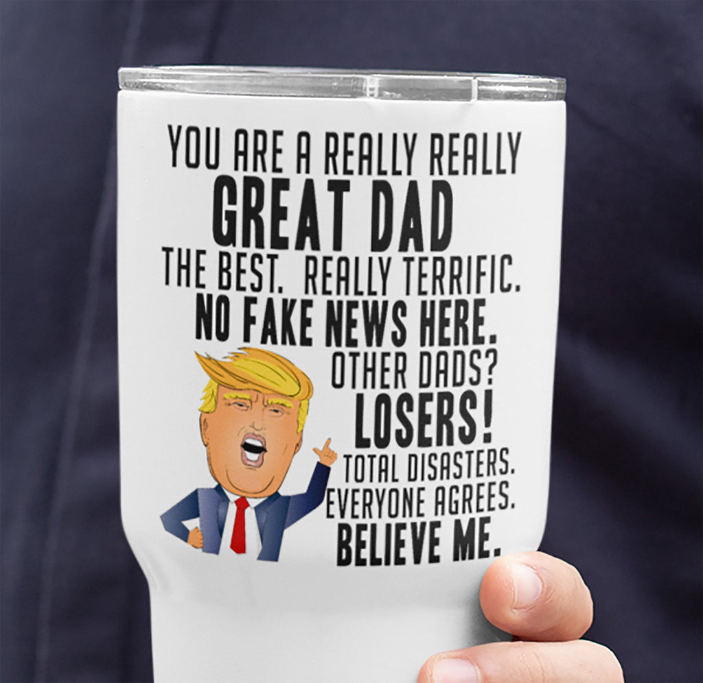 REALLY GREAT DAD TRUMP WHITE STAINLESS STEEL TUMBLER - Big 30-oz. size
