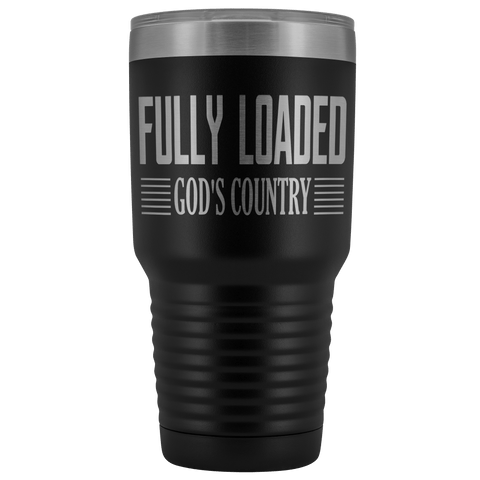 FULLY LOADED GOD'S COUNTRY STAINLESS STEEL VACUUM TUMBLER - COMES IN 12 COLORS - HUGE 30 OZ. SIZE