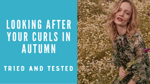 All you need to know about Looking after your Curls in Autumn - Tried and Tested