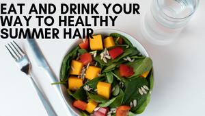 Eat and drink your way to healthy summer hair