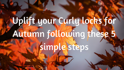 Uplift your Curly locks for Autumn following these 5 simple steps