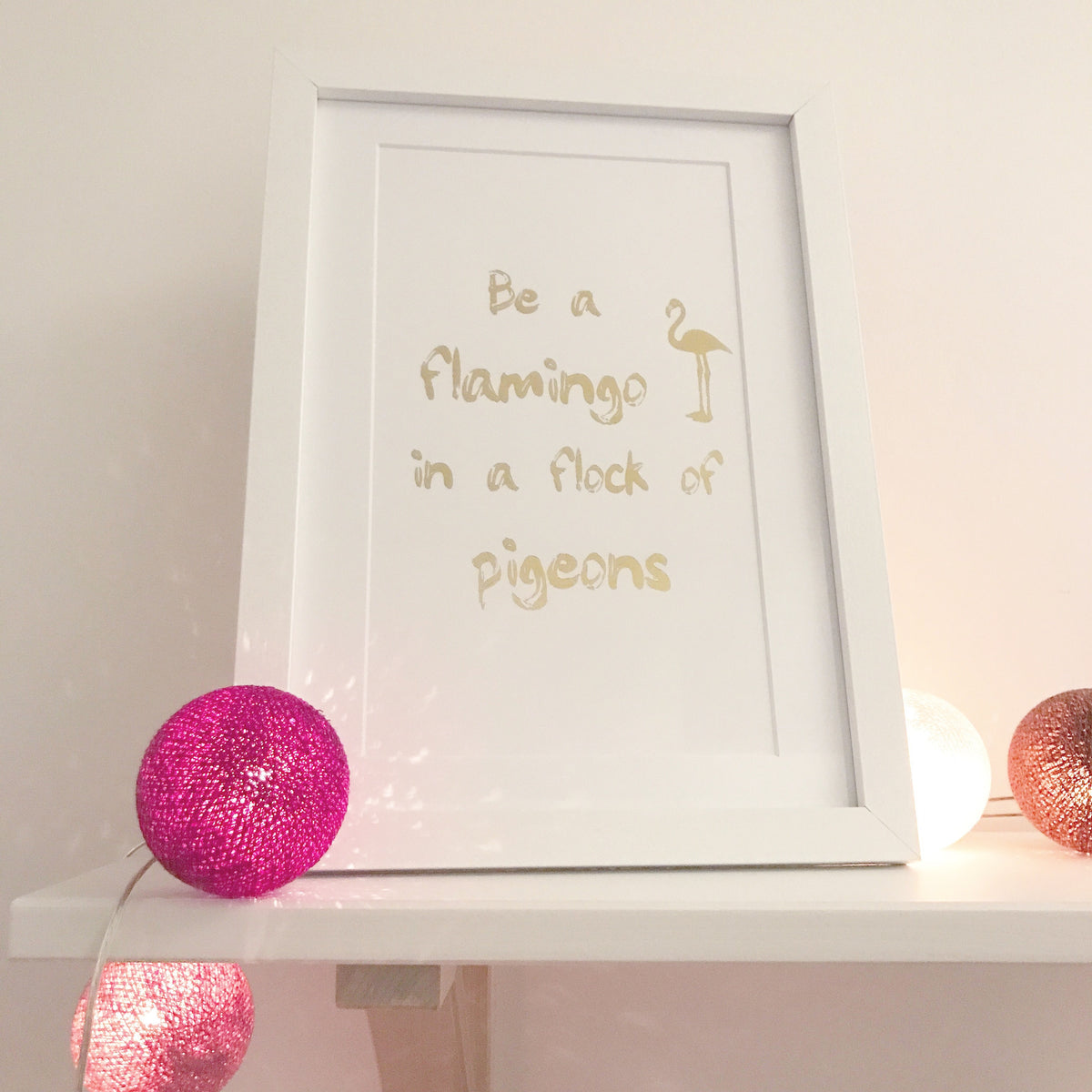 Be A Flamingo In A Flock Of Pigeons Foil Print