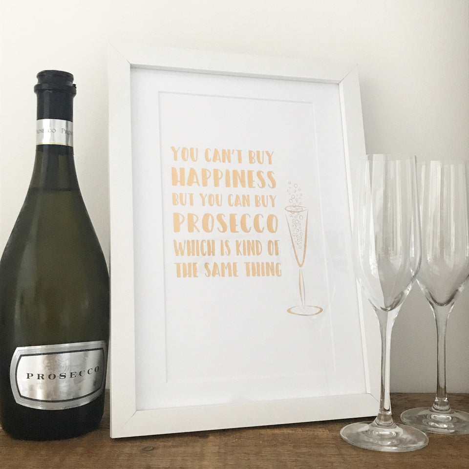 You Can't Buy Happiness But you Can Buy Prosecco Foil Print