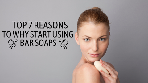 TOP 7 REASONS TO WHY START USING BAR SOAPS