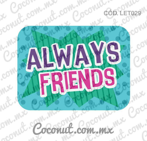 "Letrero para fiestas ""Always friends"""