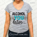 "Blusa ""Alcohol you later..."""