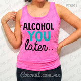 "Blusa de tirantes ""Alcohol you later..."""