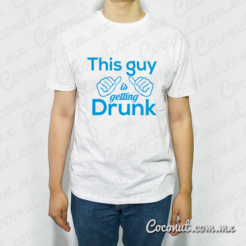 "Playera para hombre ""This guy is getting drunk"""