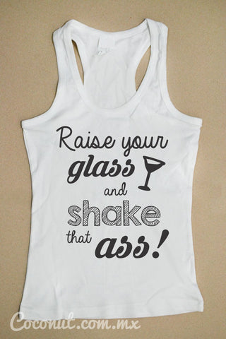 "Playera Dama de tirantes ""Raise your glass and shake that ass!"""