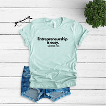 Load image into Gallery viewer, Entrepreneurship is Easy said no one ever Graphic T Shirt |  Boss babe | Entrepreneur Gift | CEO Gift | Gift For Her | Ambitious Women Tee