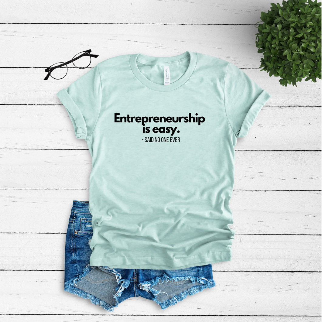 Entrepreneurship is Easy said no one ever Graphic T Shirt |  Boss babe | Entrepreneur Gift | CEO Gift | Gift For Her | Ambitious Women Tee