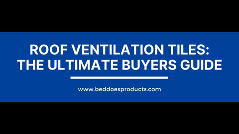 Roof Ventilation Tiles - The Ultimate Buyers Guide - Beddoes Products