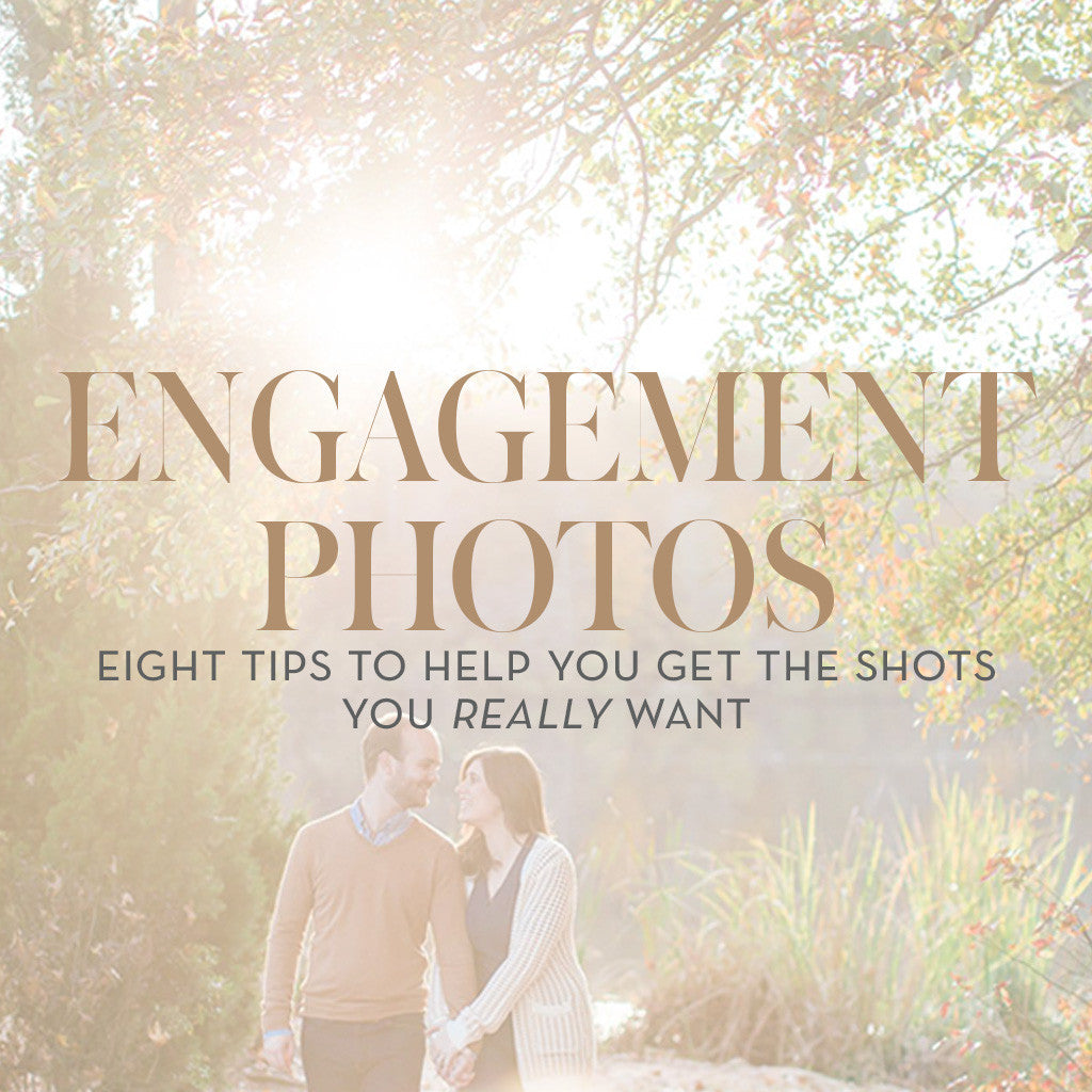 Engagement Photos: Eight tips to Help you get the Shots you Really Want