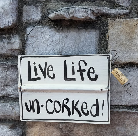 Live Life Un-Corked Reclaimed Metal Sign