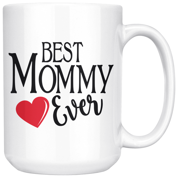 Best Mommy Ever 15 oz White Coffee Mug - Gift for Mommy