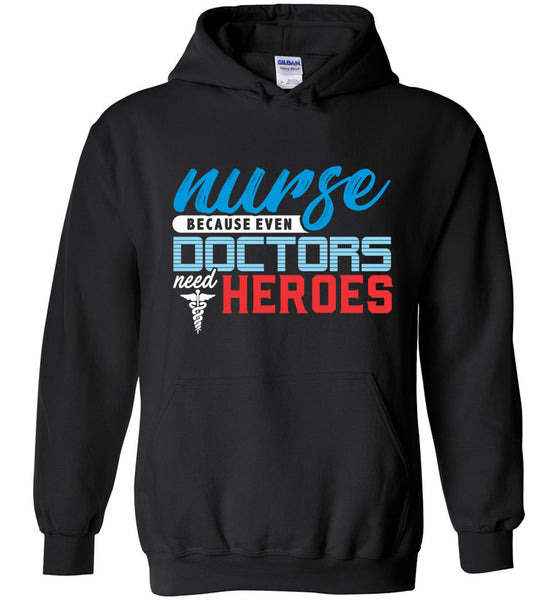 Nurse Because Doctors Need Heroes Pullover Hoodie