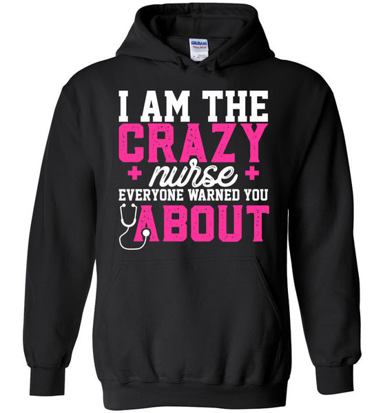 Funny Nurse Pullover Hoodie I Am The Crazy Nurse Everyone Warned You About