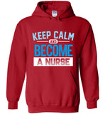 Keep Calm Become a Nurse Unisex Pullover Hoodie
