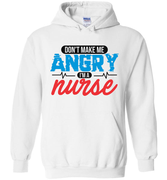Nurse Pullover Hoodie  - Don't Make Me Angry I'm A Nurse