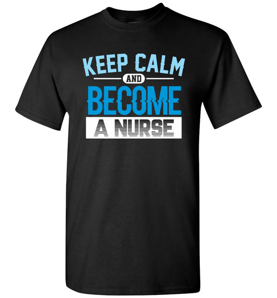 Keep Calm Become a Nurse Unisex T-Shirt