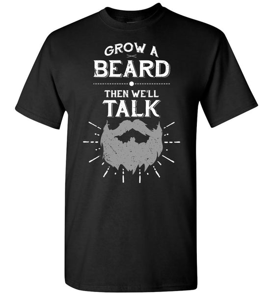 Funny Beard T-Shirt - Grow A Beard Then We'll Talk