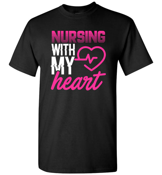 Nursing with my Heart - Unisex Nurse T-Shirt