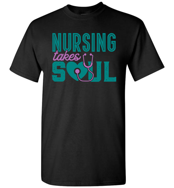 Nursing Takes Soul - Nurse Unisex T-Shirt