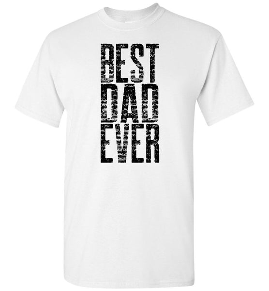 Best Dad Ever Unisex T-Shirt - Great Father's Day Tee Shirt
