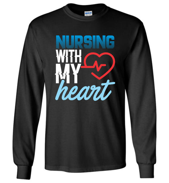Nursing with my Heart Nurse Unisex Long Sleeve T-Shirt