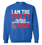 Funny Nurse Sweatshirt I Am The Crazy Nurse Everyone Warned You About