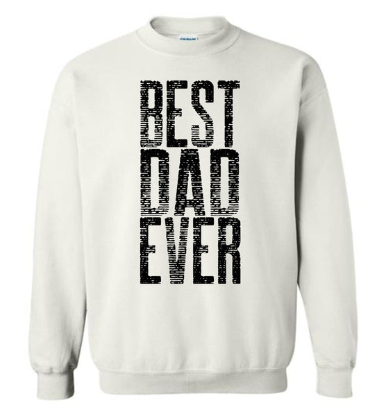 Best Dad Ever Unisex Crewneck Sweatshirt  - Great Father's Day Sweatshirt