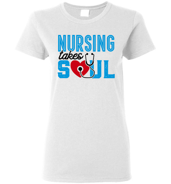 Nursing Takes Soul Ladies T-Shirt