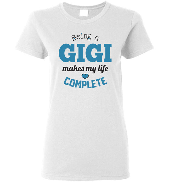 Being a Gigi Makes My Life Complete Ladies T-Shirt