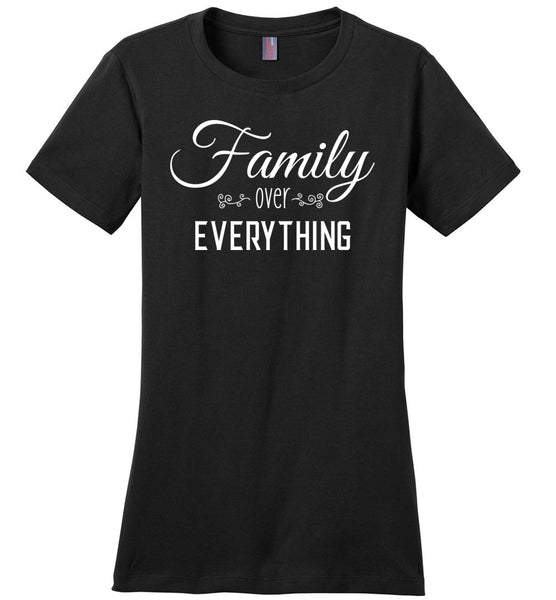 Family Over Everything - Ladies T-Shirt