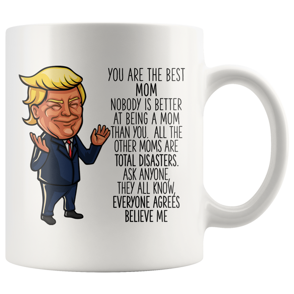 FUNNY TRUMP MUG FOR MOM 11 OZ WHITE COFFEE MUG - You are the best