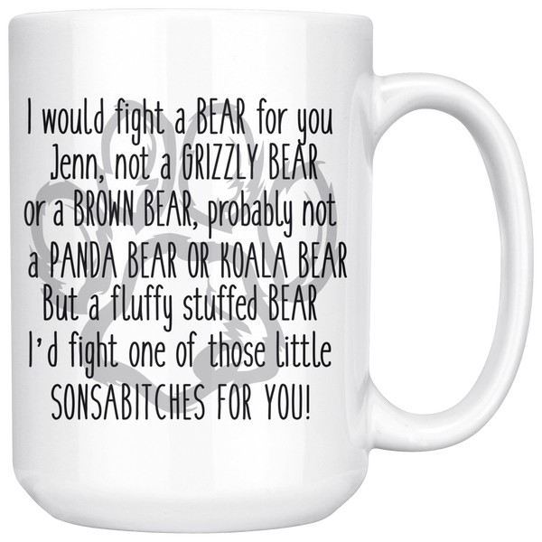 I Would Fight a Bear For You Jenn 15 oz Coffee Mug