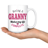 Being a Granny Makes My Life Complete  15oz Coffee Mug