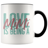 Love is being a Mimi 11 oz Accent Coffee Mug