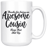 Awesome Cousin 15 oz White Coffee Mug - Gift for Cousin
