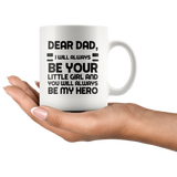 Dear Dad I Will Always Be Your Little Girl 11 oz Coffee Mug