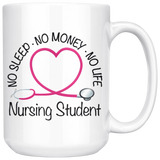 Nursing Student 15 oz White Coffee Mug - No Sleep No Money No Life