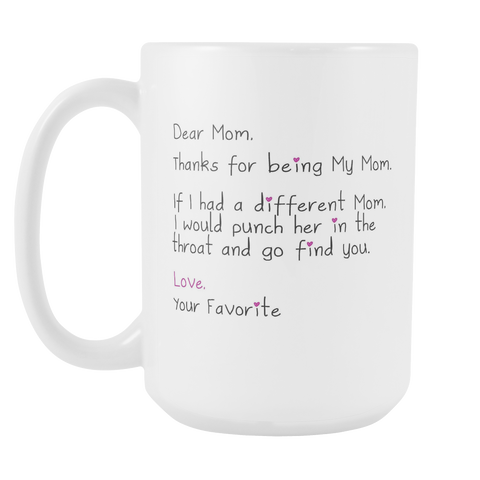 Dear Mom - Thanks for Being My Mom - Funny Gift Mug for Mom - Mother's Day Coffee Mug