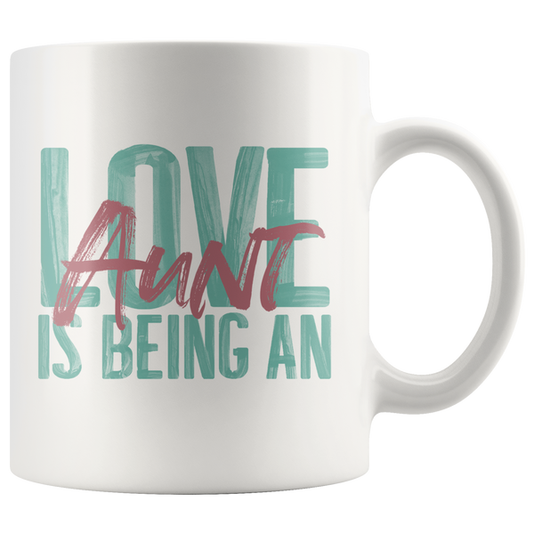 Love is being an Aunt 11 oz White Coffee Mug