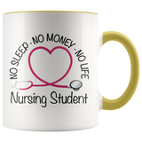 Nursing Student 11 oz White Accent Coffee Mug - No Sleep No Money No Life