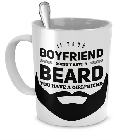 If Your Boyfriend Doesn't have a Beard You Have a Girlfriend Mug